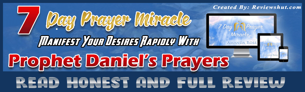 7 Day Prayer Miracle Review – Does Prophet Daniel's Prayers Work?
